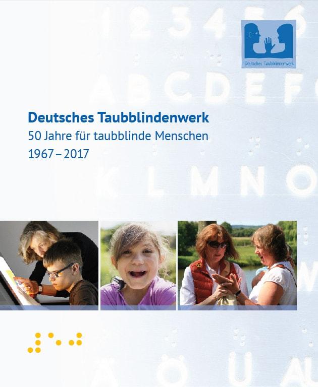 Deutsches Taubblindenwerk 50 Jahre für taubblinde Menschen 1967 - 2017
